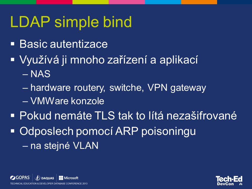 LDAP simple bind  Basic autentizace  Využívá ji mnoho zařízení a aplikací –NAS –hardware routery, switche, VPN gateway –VMWare konzole  Pokud nemát