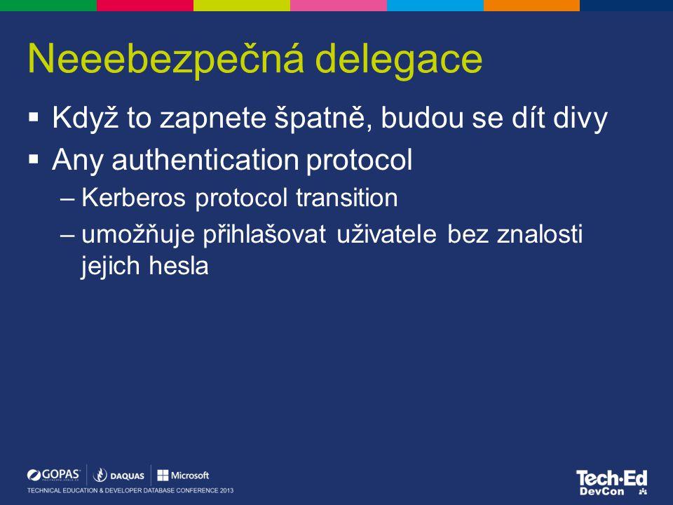 Neeebezpečná delegace  Když to zapnete špatně, budou se dít divy  Any authentication protocol –Kerberos protocol transition –umožňuje přihlašovat už