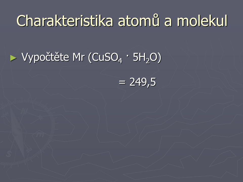 ► Vypočtěte Mr (P 4 ) Charakteristika atomů a molekul ► Vypočtěte Mr (H 3 PO 4 ) = 123,88 = 97,99