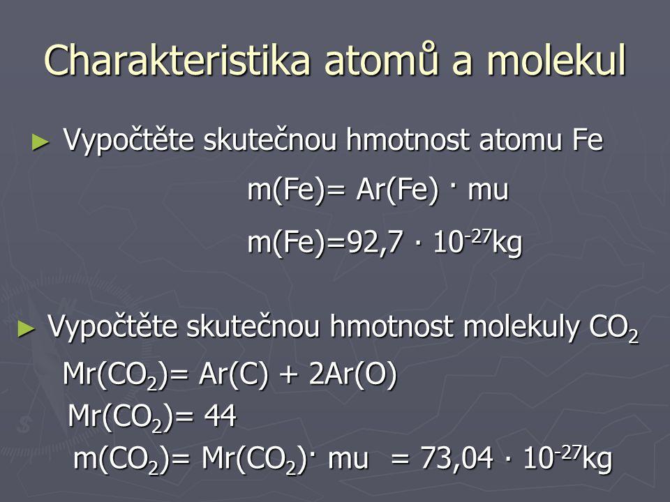 ► Vypočtěte Mr (CuSO 4 · 5H 2 O) Charakteristika atomů a molekul = 249,5