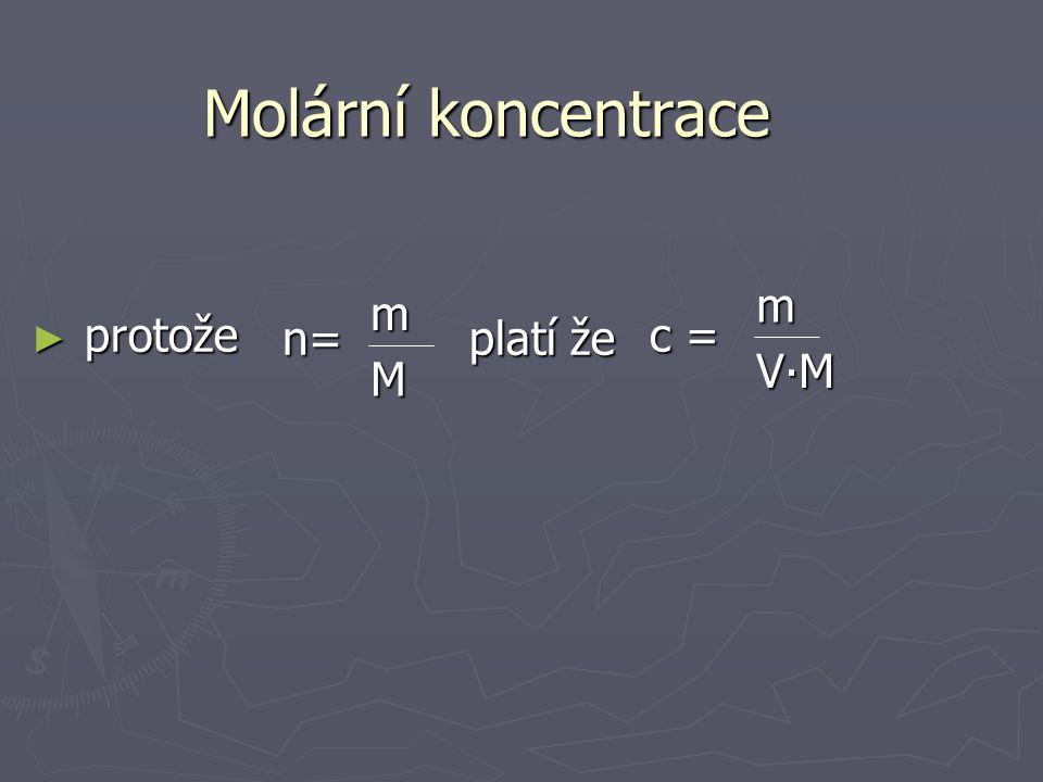 7) Molární koncentrace ► látková koncentrace ► c………… molární koncentrace ► M………..