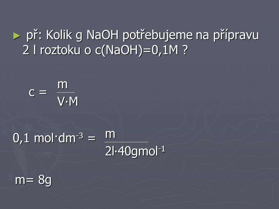 ► protože Molární koncentrace n= n= m M platí že c = c = m V∙M