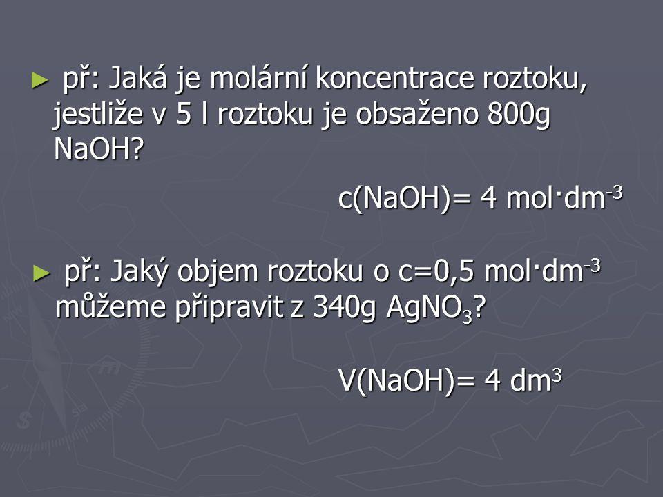 ► př: Kolik g NaOH potřebujeme na přípravu 2 l roztoku o c(NaOH)=0,1M .