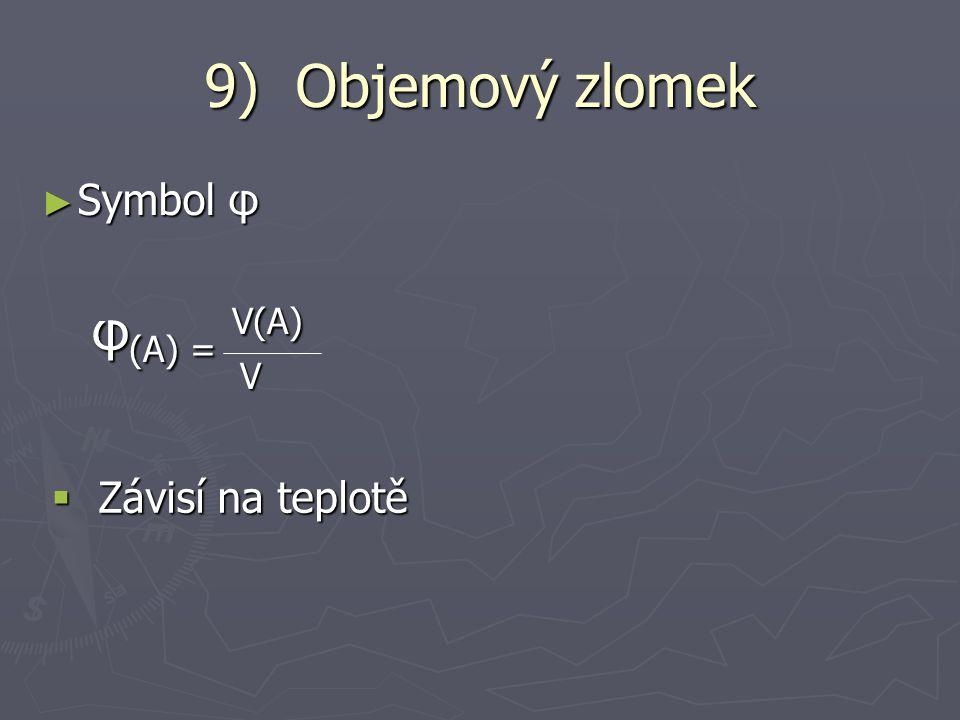 8) Hmotnostní zlomek ► symbol W W(A) = m(A) W(A) = m(A) m m= m(A) + m(B) + …..