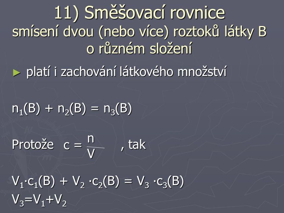 ► výpočty vycházejí ze zákona zachování hmotnosti m 1 ∙w 1 (B) + m 2 ∙w 2 (B) = m 3 ∙w 3 (B) m 3 (B)=m 1 (B)+m 2 (B) Hmotnostní zlomek ve vzorečcích (ne v křížovém pravidle) zadávat bezrozměrně!!.