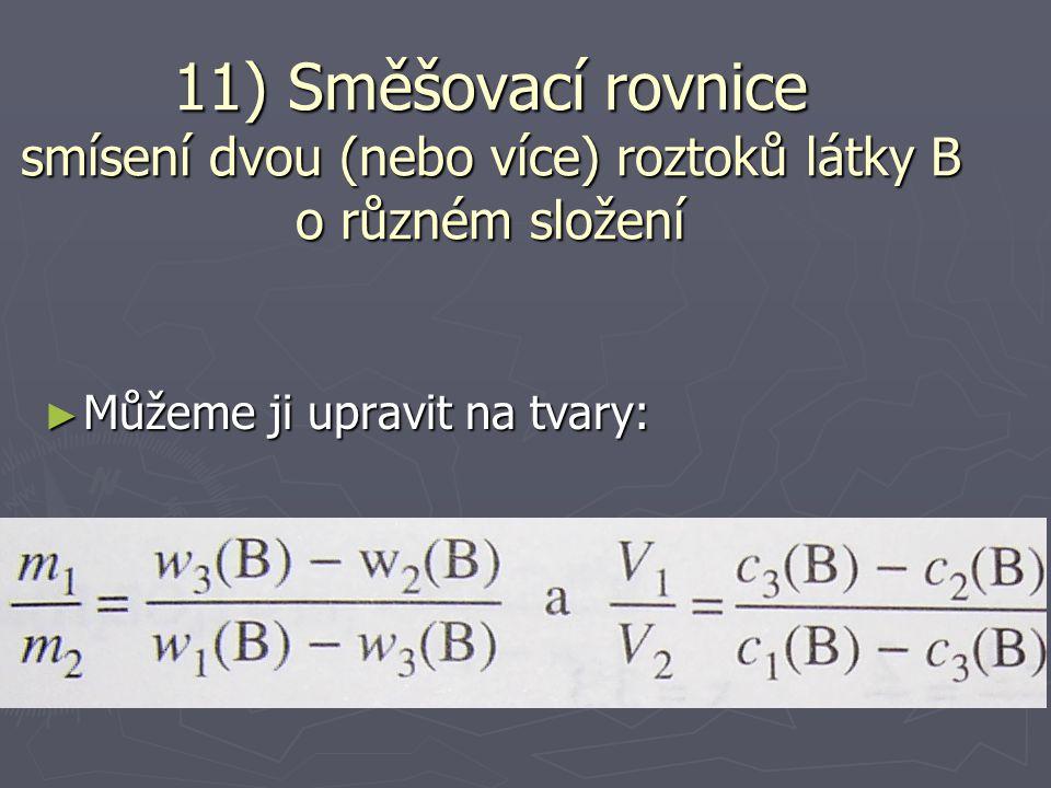 ► platí i zachování látkového množství n 1 (B) + n 2 (B) = n 3 (B) Protože, tak V 1 ∙c 1 (B) + V 2 ∙c 2 (B) = V 3 ∙c 3 (B) V 3 =V 1 +V 2 c = c = n V