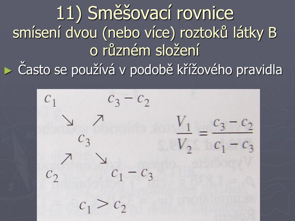 ► Často se používá v podobě křížového pravidla 11) Směšovací rovnice smísení dvou (nebo více) roztoků látky B o různém složení díly= m 3