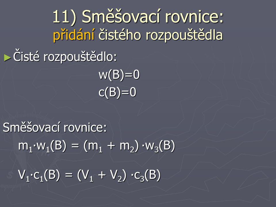 ► Často se používá v podobě křížového pravidla 11) Směšovací rovnice smísení dvou (nebo více) roztoků látky B o různém složení
