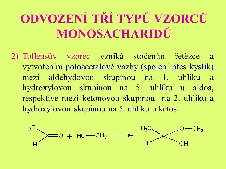 ODVOZENÍ TŘÍ TYPŮ VZORCŮ MONOSACHARIDŮ 2)Tollensův vzorec vzniká stočením řetězce a vytvořením poloacetalové vazby (spojení přes kyslík) mezi aldehydovou skupinou na 1.