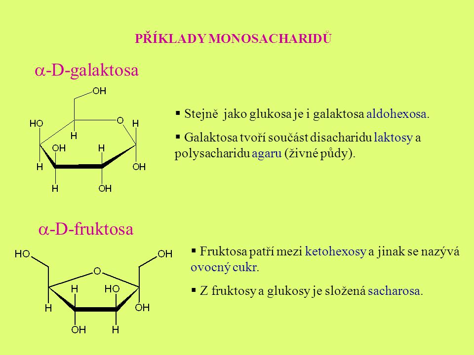 PŘÍKLADY MONOSACHARIDŮ  -D-galaktosa  Stejně jako glukosa je i galaktosa aldohexosa.