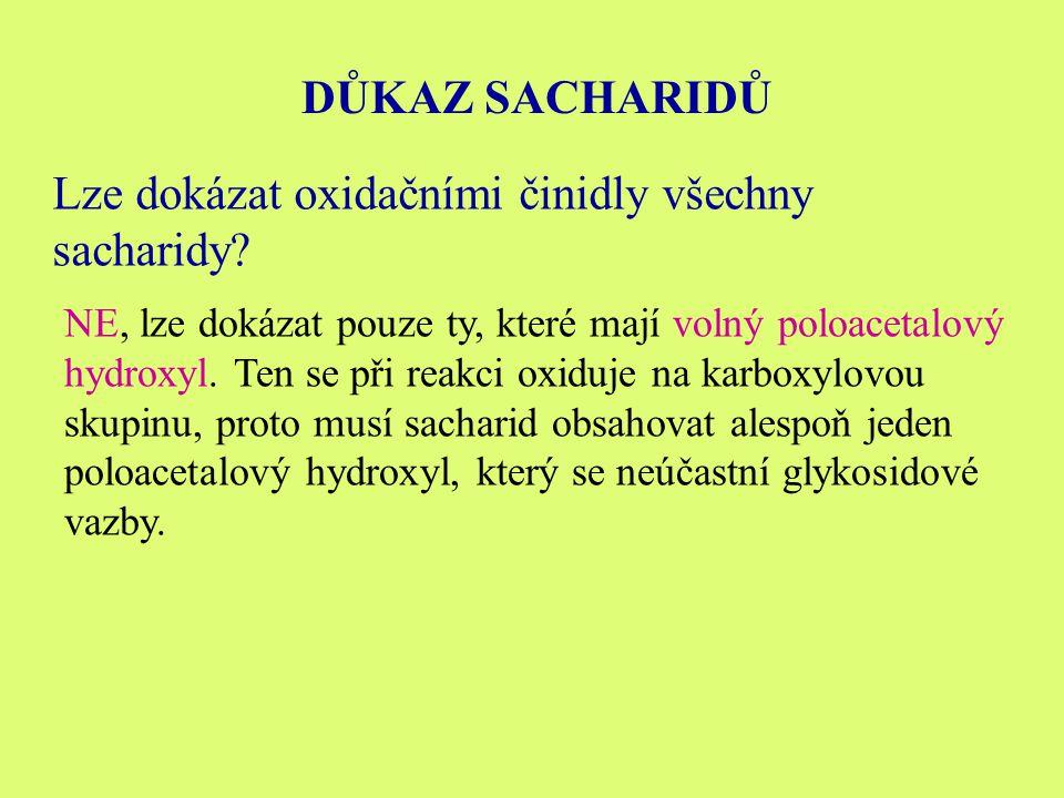 DŮKAZ SACHARIDŮ Lze dokázat oxidačními činidly všechny sacharidy.