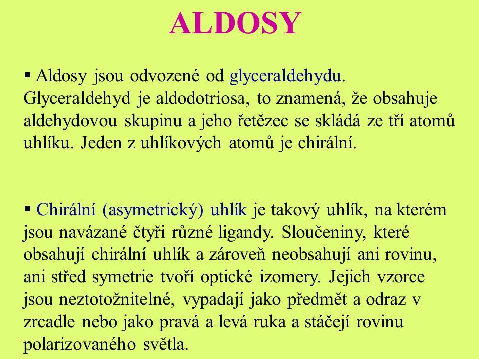 ALDOSY  Aldosy jsou odvozené od glyceraldehydu.