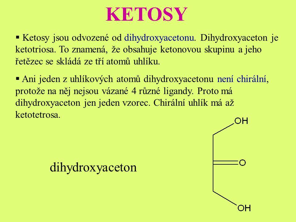 """KETOSY  Další sacharidy (aldosy i ketosy) se tvoří """"přídáním dalších chirálních uhlíků (skupiny H-C-OH, nebo HO-C-H) mezi uhlík s hlavní funkční skupinou a ostatní řetězec."""