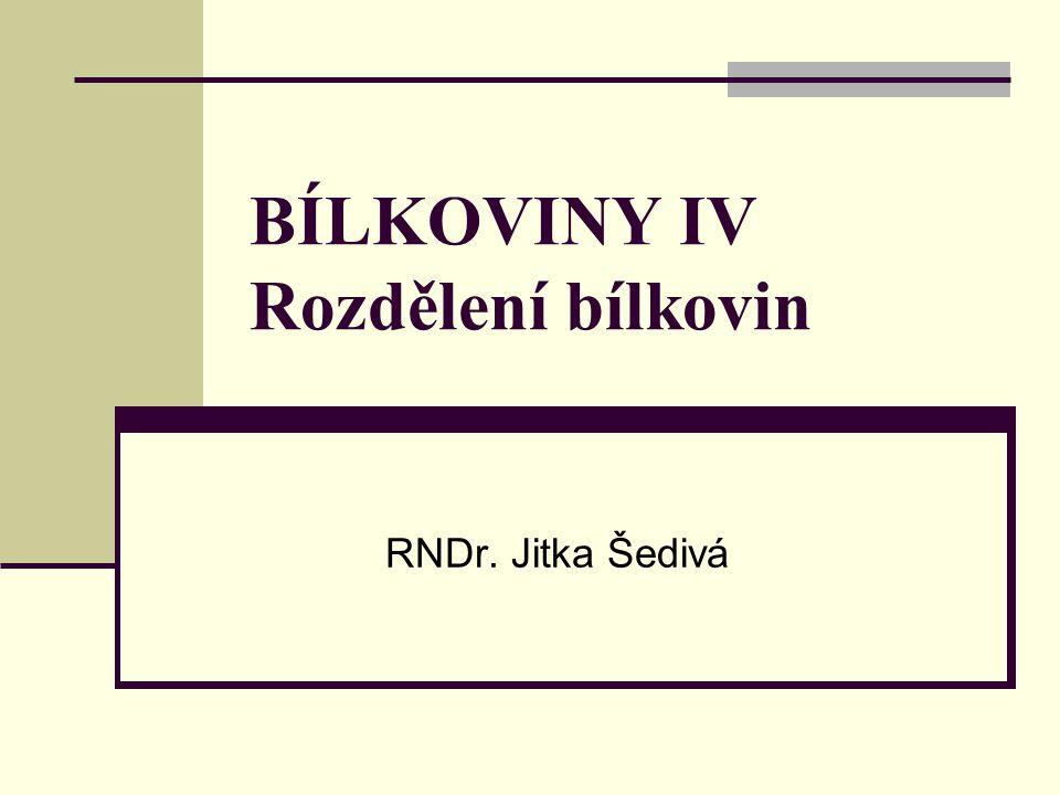 BÍLKOVINY IV Rozdělení bílkovin RNDr. Jitka Šedivá