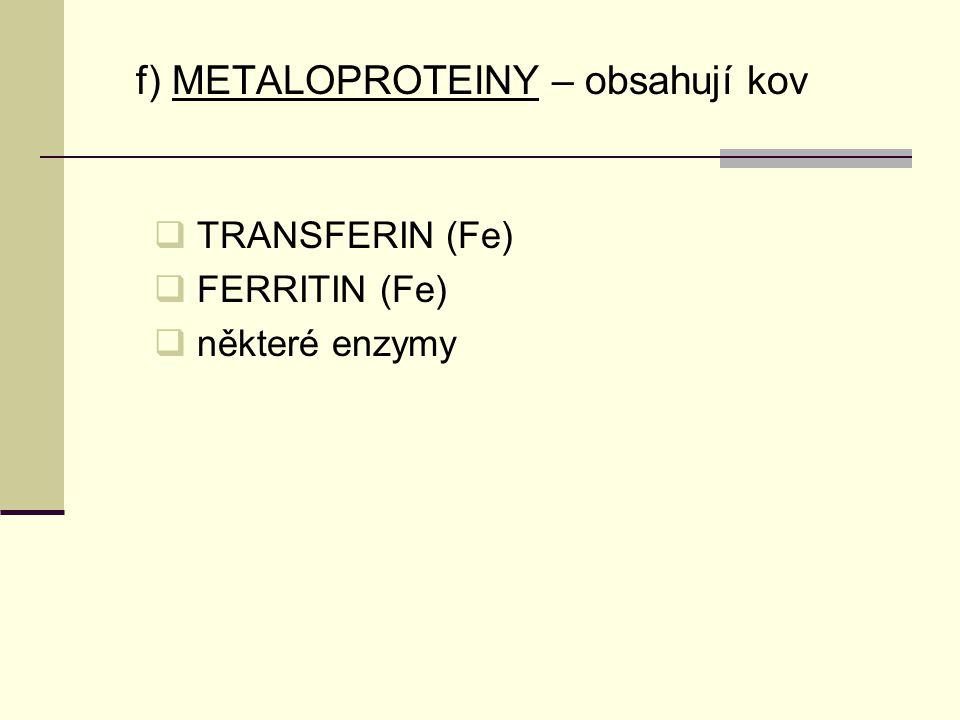 f) METALOPROTEINY – obsahují kov  TRANSFERIN (Fe)  FERRITIN (Fe)  některé enzymy