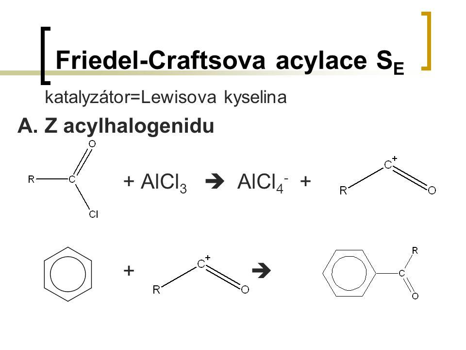 Friedel-Craftsova acylace S E katalyzátor=Lewisova kyselina A.Z acylhalogenidu + AlCl 3  AlCl 4 - + + 
