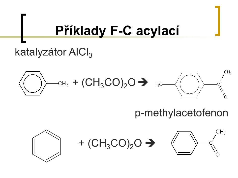 Příklady F-C acylací katalyzátor AlCl 3 + (CH 3 CO) 2 O  p-methylacetofenon + (CH 3 CO) 2 O 