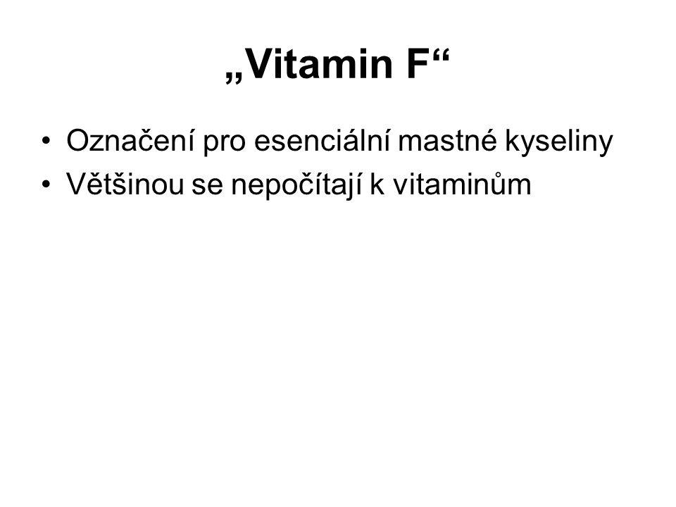 """""""Vitamin F"""" Označení pro esenciální mastné kyseliny Většinou se nepočítají k vitaminům"""