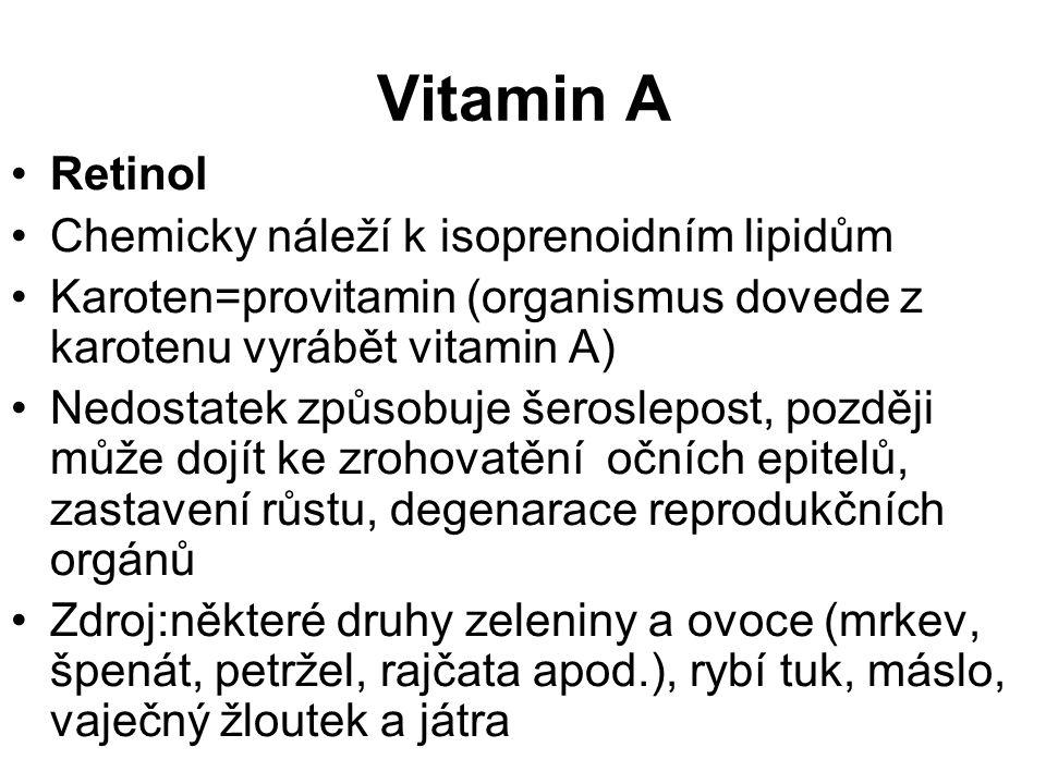 Vitamin A Retinol Chemicky náleží k isoprenoidním lipidům Karoten=provitamin (organismus dovede z karotenu vyrábět vitamin A) Nedostatek způsobuje šer