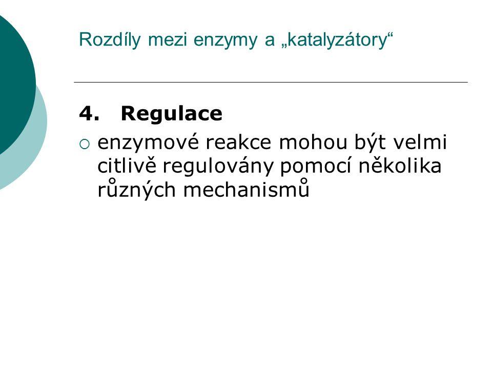 """Rozdíly mezi enzymy a """"katalyzátory"""" 4. Regulace  enzymové reakce mohou být velmi citlivě regulovány pomocí několika různých mechanismů"""