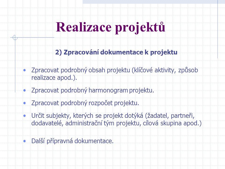 Realizace projektů 2) Zpracování dokumentace k projektu Zpracovat podrobný obsah projektu (klíčové aktivity, způsob realizace apod.).