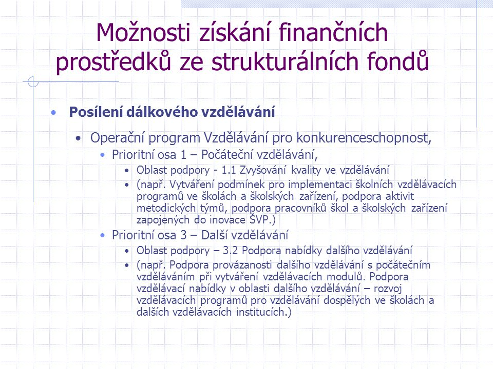 Možnosti získání finančních prostředků ze strukturálních fondů Posílení dálkového vzdělávání Operační program Vzdělávání pro konkurenceschopnost, Prioritní osa 1 – Počáteční vzdělávání, Oblast podpory - 1.1 Zvyšování kvality ve vzdělávání (např.