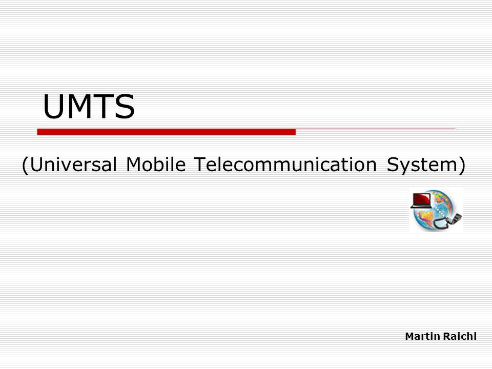 UMTS (Universal Mobile Telecommunication System) Martin Raichl