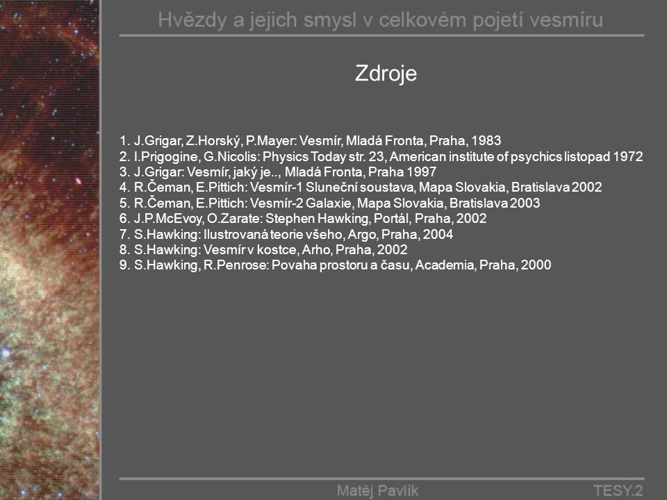Zdroje 1. J.Grigar, Z.Horský, P.Mayer: Vesmír, Mladá Fronta, Praha, 1983 2.