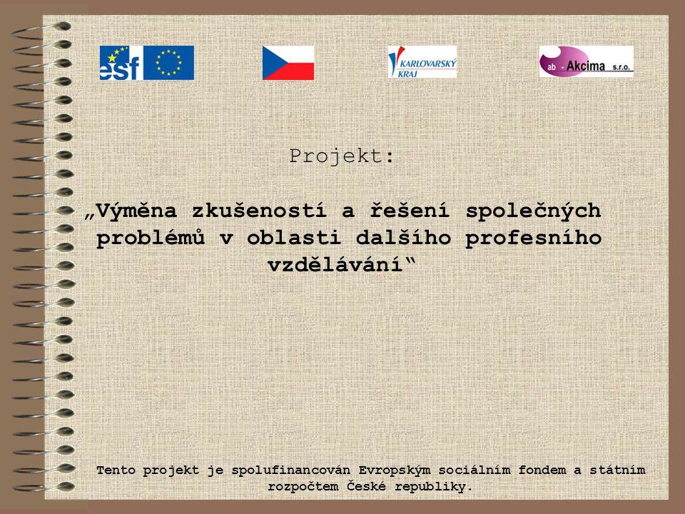 """Projekt: """"Výměna zkušeností a řešení společných problémů v oblasti dalšího profesního vzdělávání Tento projekt je spolufinancován Evropským sociálním fondem a státním rozpočtem České republiky."""
