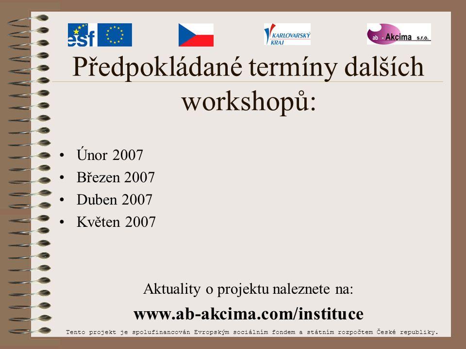 Předpokládané termíny dalších workshopů: Únor 2007 Březen 2007 Duben 2007 Květen 2007 Aktuality o projektu naleznete na: www.ab-akcima.com/instituce T