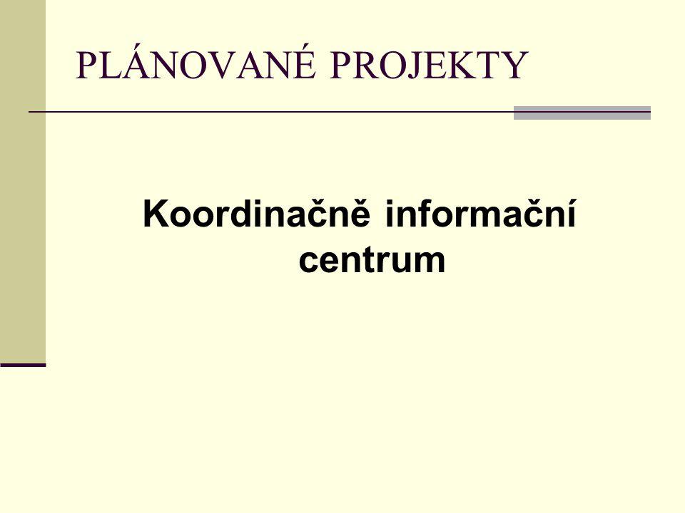 PLÁNOVANÉ PROJEKTY Koordinačně informační centrum