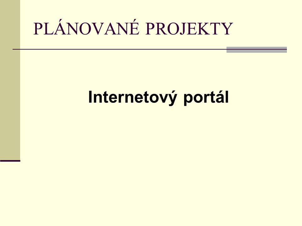 PLÁNOVANÉ PROJEKTY Internetový portál