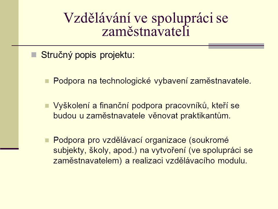 Vzdělávání ve spolupráci se zaměstnavateli Stručný popis projektu: Podpora na technologické vybavení zaměstnavatele. Vyškolení a finanční podpora prac