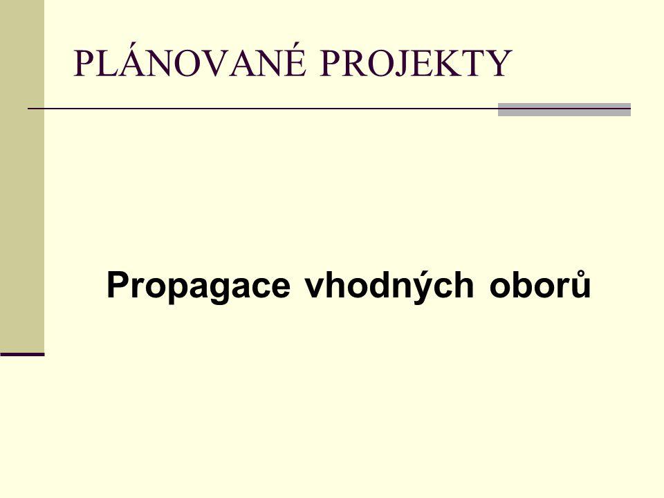 PLÁNOVANÉ PROJEKTY Propagace vhodných oborů
