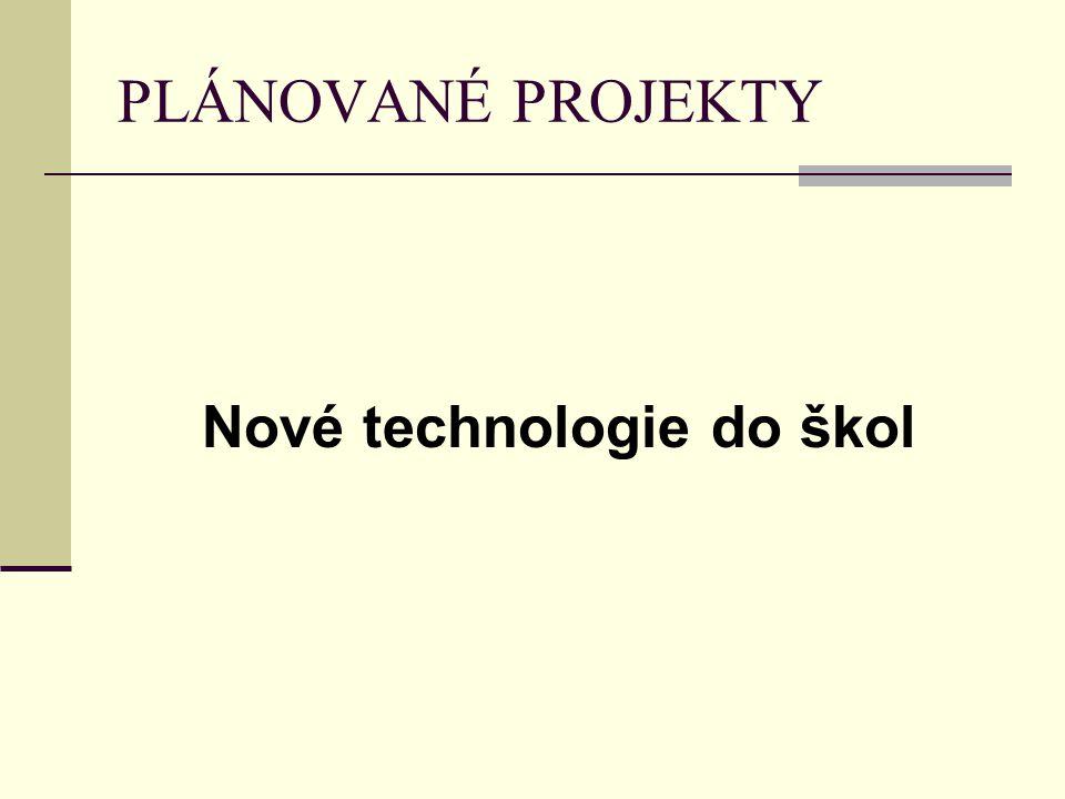 PLÁNOVANÉ PROJEKTY Nové technologie do škol