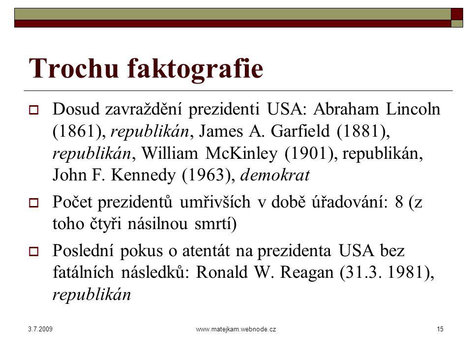 3.7.2009www.matejkam.webnode.cz15 Trochu faktografie  Dosud zavraždění prezidenti USA: Abraham Lincoln (1861), republikán, James A.