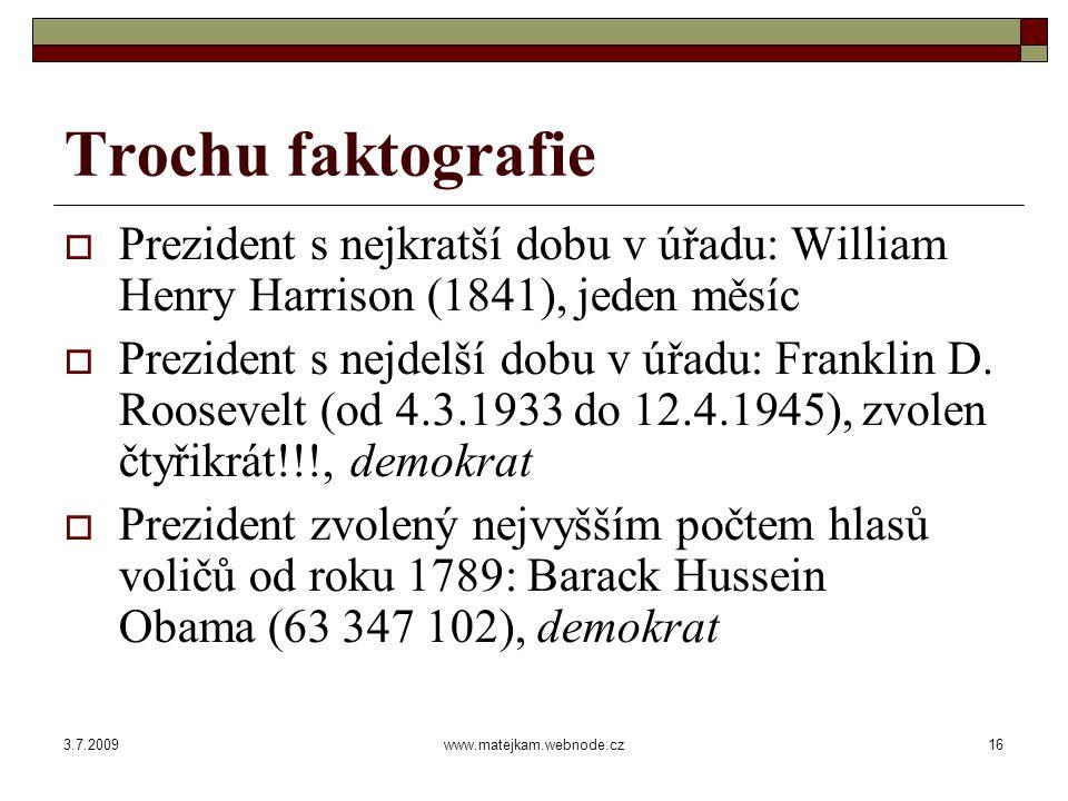 3.7.2009www.matejkam.webnode.cz16 Trochu faktografie  Prezident s nejkratší dobu v úřadu: William Henry Harrison (1841), jeden měsíc  Prezident s nejdelší dobu v úřadu: Franklin D.