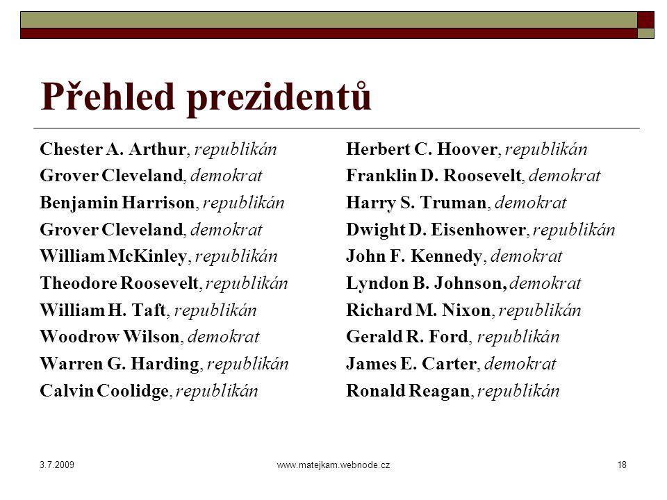 3.7.2009www.matejkam.webnode.cz18 Přehled prezidentů Chester A.