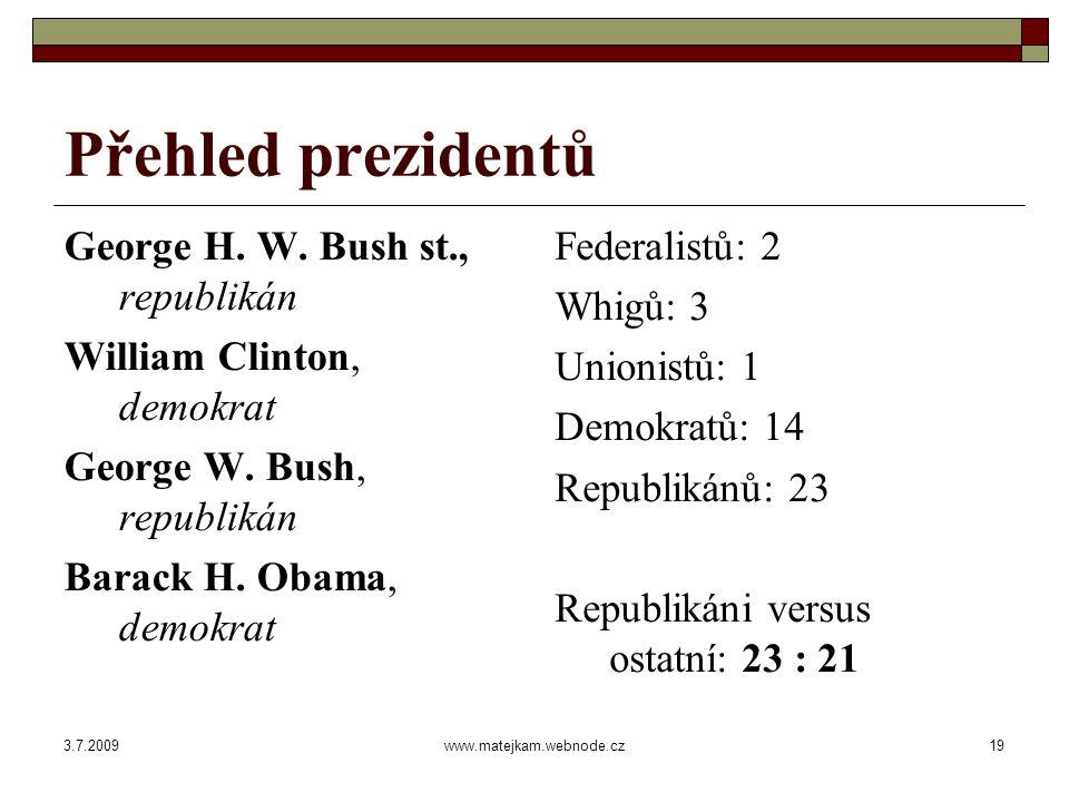 3.7.2009www.matejkam.webnode.cz20 Významní prezidenti  George Washington 1789 – 1797 federalista prezident zakladatel