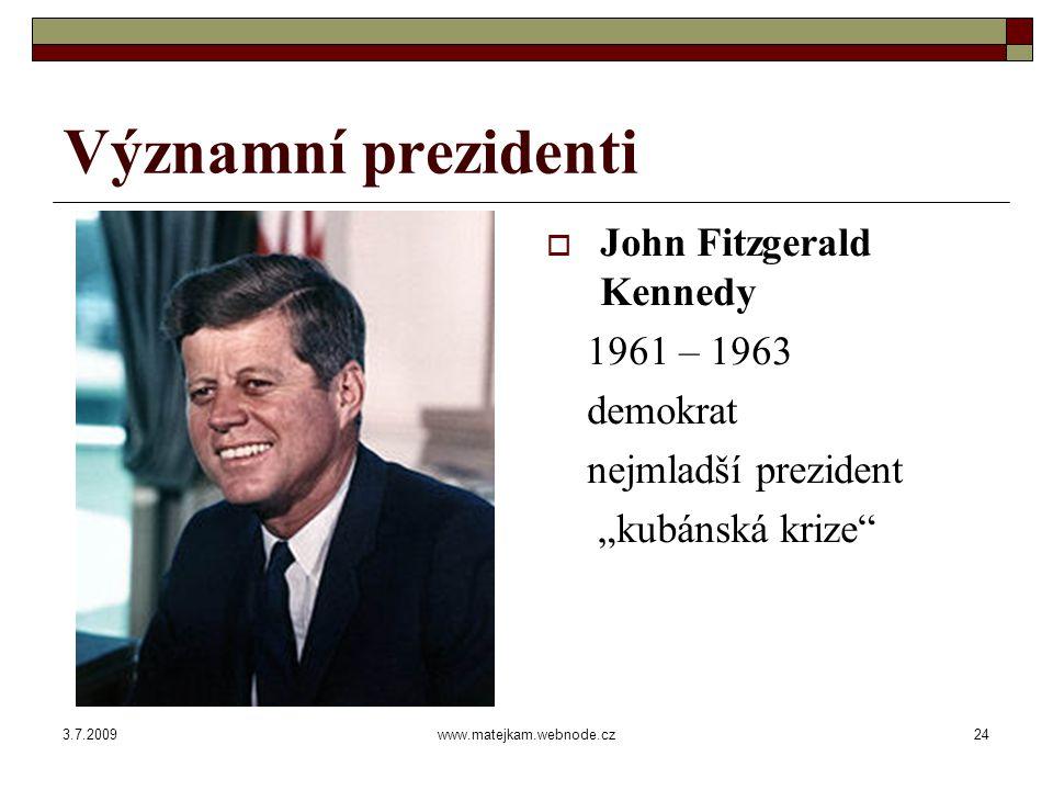 3.7.2009www.matejkam.webnode.cz25 Významní prezidenti  Richard Milhous Nixon 1969 – 1974 republikán aféra Watergate odstoupil jako jediný prezident USA v dějinách