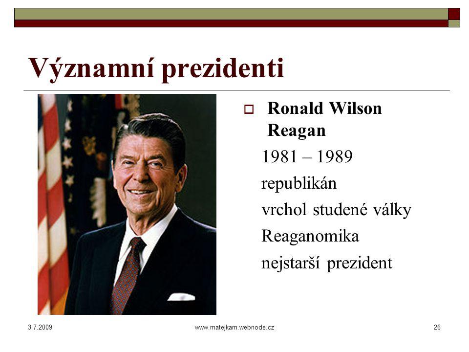 3.7.2009www.matejkam.webnode.cz26 Významní prezidenti  Ronald Wilson Reagan 1981 – 1989 republikán vrchol studené války Reaganomika nejstarší prezident