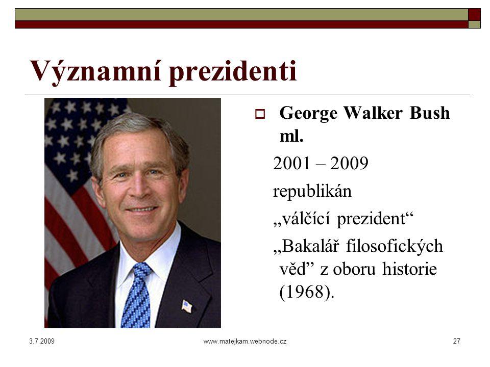 3.7.2009www.matejkam.webnode.cz28 Významní prezidenti  Barack Hussein Obama 2009 - … demokrat první nebělošský prezident USA zvolen největším počtem hlasů v dějinách