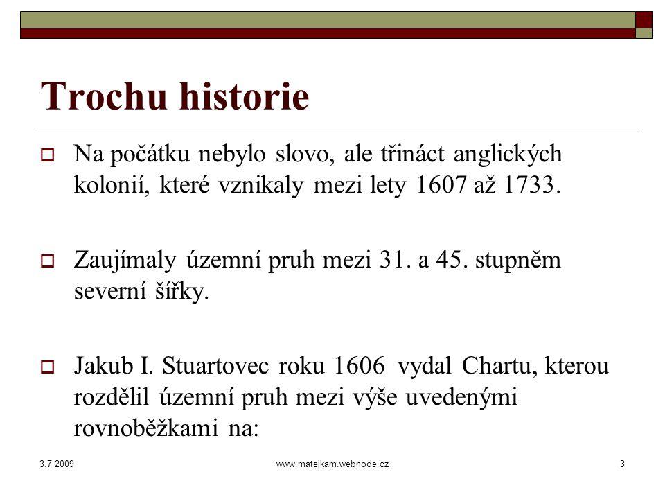 3.7.2009www.matejkam.webnode.cz3 Trochu historie  Na počátku nebylo slovo, ale třináct anglických kolonií, které vznikaly mezi lety 1607 až 1733.