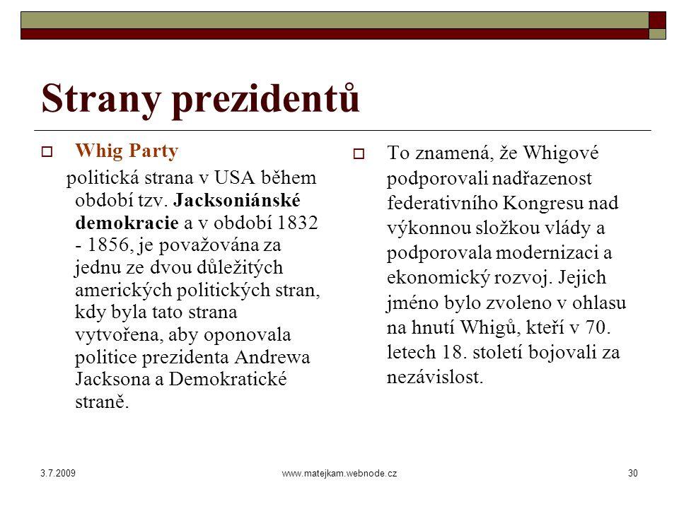 3.7.2009www.matejkam.webnode.cz31 Strany prezidentů  Democratic Party Democratic Party jedna ze dvou nejsilnějších amerických politických stran.