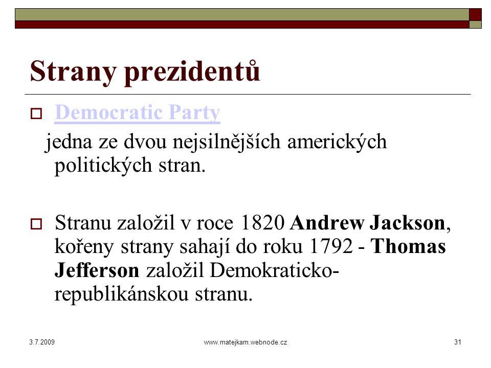 3.7.2009www.matejkam.webnode.cz32 Strany prezidentů  Podle těchto měřítek by byla Demokratická strana nejstarší politickou stranou světa.