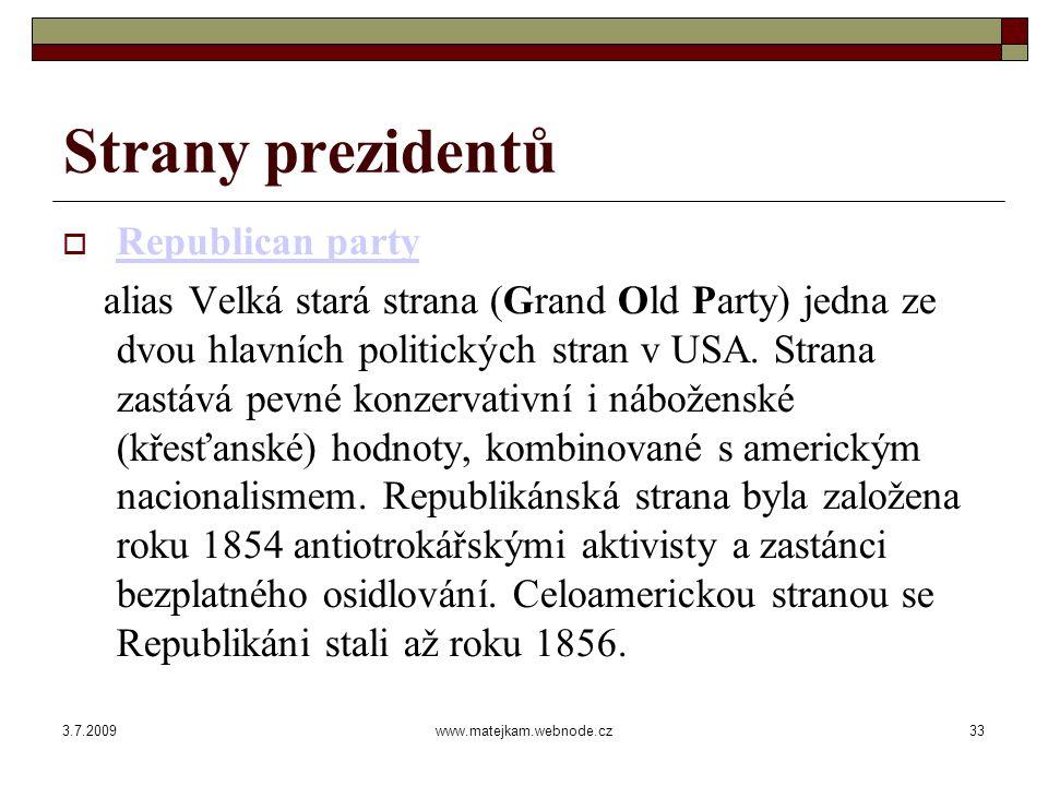 3.7.2009www.matejkam.webnode.cz34 Strany prezidentů  Prvním republikánským prezidentem se stal Abraham Lincoln v roce 1860.
