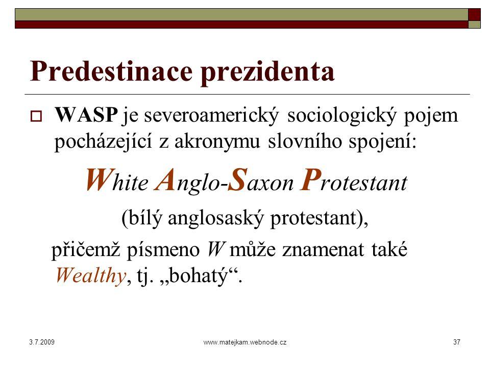 3.7.2009www.matejkam.webnode.cz38 Predestinace prezidenta  Používá se často v pejorativním smyslu k označení osob většinou bílé pleti pocházejících ze zámožných rodin, kde bohatství přetrvává po několik generací.