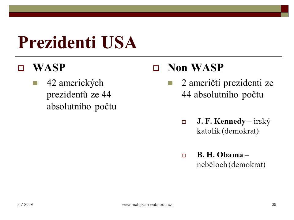 3.7.2009www.matejkam.webnode.cz39 Prezidenti USA  WASP 42 amerických prezidentů ze 44 absolutního počtu  Non WASP 2 američtí prezidenti ze 44 absolutního počtu  J.