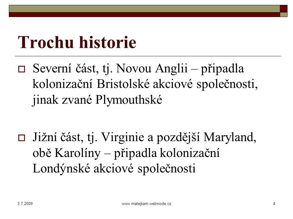 3.7.2009www.matejkam.webnode.cz5 Trochu historie  Úspěšnější byla Londýnská společnost, která roku 1607 založila nejstarší anglické město v Severní Americe – Jamestown.