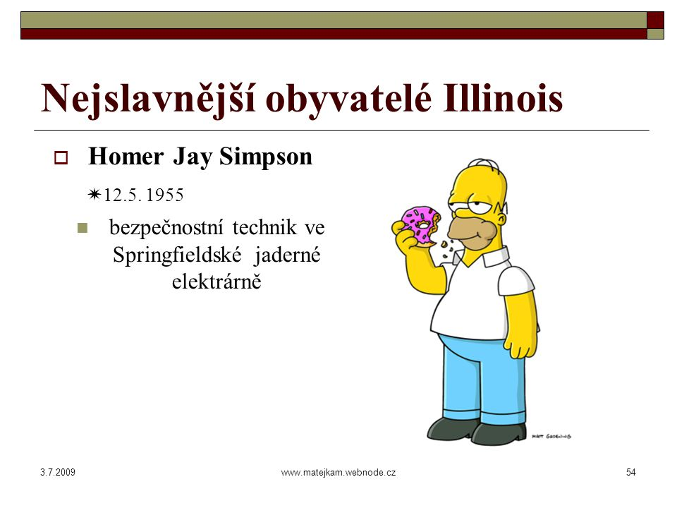3.7.2009www.matejkam.webnode.cz55 Jak volil Homer Simpson  Dokumentární záznam tajné volby prezidenta USA Homerem Simpsonem zde